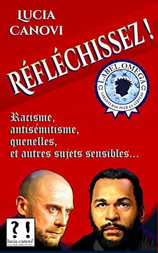 Lucia Canovi - Réfléchissez !: Racisme, antisémitisme, quenelles et autres sujets sensibles... (French Edition)