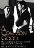 img - for A Common Good: The Friendship Of Robert F. Kennedy And Kenneth P. O'donnell book / textbook / text book