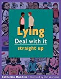 Lying: Deal with it straight up (Lorimer Deal With It)