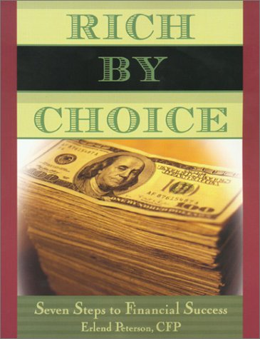 Rich by Choice : Seven Steps to Financial Success, ERLEND PETERSON