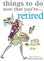 Things to Do Now That You're Retired