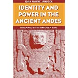 Identity and Power in the Ancient Andes: Tiwanaku Cities through Time (Critical Perspectives Inidentity, Memory & the Built Environment) ~ John Wayne Janusek