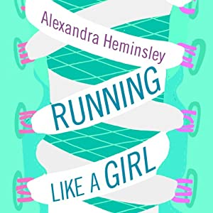Running Like a Girl (       UNABRIDGED) by Alexandra Heminsley Narrated by Alexandra Heminsley
