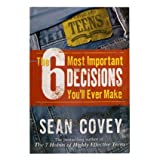 The 6 Most Important Decisions Youll Ever Make: A Guide for Teens