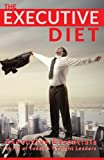 The Executive Diet: Executive Essentials by 13 Thought Leaders
