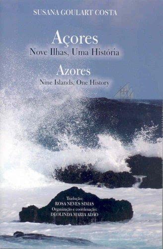 Azores: Nine Islands, One History = A ores: Nove Ilhas, Uma Historia