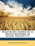 echange, troc  - Bulletin Des Travaux de La Socit Botanique de Genve, Volumes 9-11