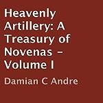 Heavenly Artillery: A Treasury of Novenas - Volume I | Damian C Andre