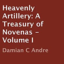 Heavenly Artillery: A Treasury of Novenas - Volume I (       UNABRIDGED) by Damian C Andre Narrated by Melissa Silvestro