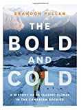 img - for The Bold and Cold: A History of 25 Classic Climbs in the Canadian Rockies book / textbook / text book