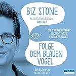 Folge dem blauen Vogel: Die Twitter-Story. Bekenntnisse eines Kreativen | Biz Stone