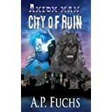 City of Ruin: A Superhero Novel [Axiom-man Saga Book 3]by A.P. Fuchs