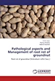 img - for Pathological aspects and Management of root rot of groundnut: Root rot of groundnut (Sclerotium rolfsii Sacc.) by H. N. Gour (2012-03-14) book / textbook / text book