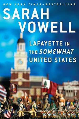 Sarah Vowell - Lafayette in the Somewhat United States