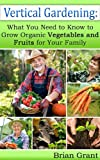 img - for Vertical Gardening: What You Need to Know to Grow Organic Vegetables and Fruits for Your Family book / textbook / text book