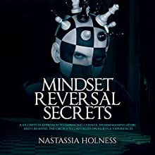 Mindset Reversal Secrets: A Killswitch Approach to Embracing Change, Disarm Manipulators and Crushing the Critics to Capitalize on Hurtful Experiences Audiobook by Nastassia Holness Narrated by Jim D Johnston