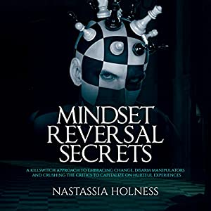 Mindset Reversal Secrets: A Killswitch Approach to Embracing Change, Disarm Manipulators and Crushing the Critics to Capitalize on Hurtful Experiences Hörbuch von Nastassia Holness Gesprochen von: Jim D Johnston