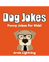 Jokes for Kids: Dog Jokes for Kids!: Funny Jokes about Dogs! (Kids Jokes - Jokes for Kids - Childrens Joke Books) (Funny Jokes for Kids) (English Edition)