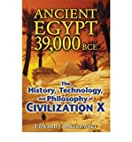 By Edward F. Malkowski Ancient Egypt 39,000 BCE: The History, Technology, and Philosophy of Civilization X (Original)