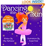 Dancing With The Sun: Free Childrens Book- Rhyming Ebook Series (Picture Books For Children Ages 3-5) (Girls Empowerment & Self Esteem)