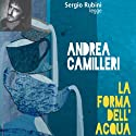 La forma dell'acqua (       UNABRIDGED) by Andrea Camilleri Narrated by Sergio Rubini