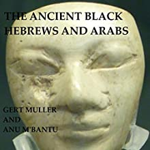 The Ancient Black Hebrews and Arabs (       UNABRIDGED) by Anu M'Bantu, Gert Muller Narrated by Marie Hoffman