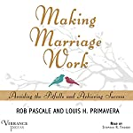 Making Marriage Work: Avoiding the Pitfalls and Achieving Success | Rob Pascale,Louis H. Primavera