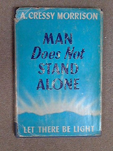 Man Does Not Stand Alone (Let There Be Light), by A. Cressy Morrison