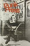 Punk Press: Rebel Rock in the Underground Press, 1968-1980