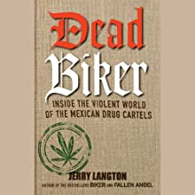 Dead Biker: Inside the Violent World of the Mexican Drug Cartels (       UNABRIDGED) by Jerry Langton Narrated by Christian Rummel