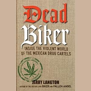 Dead Biker: Inside the Violent World of the Mexican Drug Cartels | [Jerry Langton]