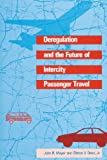 Deregulation and the Future of Intercity Passenger Travel (Regulation of Economic Activity)