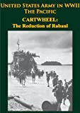 United States Army in WWII - The Pacific - CARTWHEEL: The Reduction of Rabaul [Illustrated Edition]