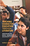 img - for Teaching Character Education through Literature: Awakening the Moral Imagination in Secondary Classrooms book / textbook / text book