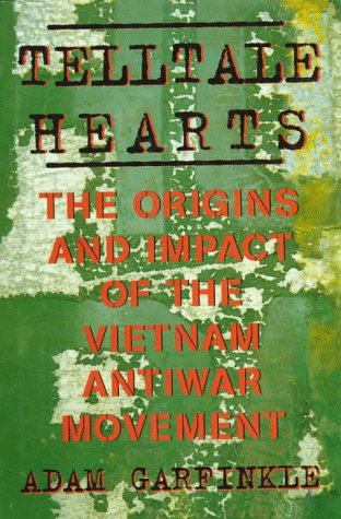 Telltale Hearts: The Origins and Impact of the Vietnam Antiwar Movement, ADAM GARFINKLE
