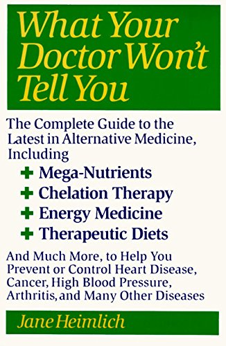 What Your Doctor Won't Tell You : The Complete Guide to the Latest in Alternative Medicine