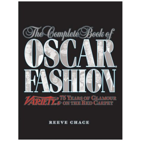 The Complete Book of Oscar Fashion: Variety's 75 Years of Glamour on the Red Carpet