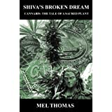 Shiva's Broken Dream. Cannabis: The tale of a sacred plant. ~ Mel Thomas