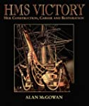 "HMS ""Victory"": Her Construction, Care..."