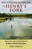Fly-Fishing Guide to the Henry's Fork: Hatches, Flies, Seasons & Guide Advice for 80 Miles of World-Class Water (0811704718) by Lawson, Mike