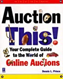 Auction This!: Your Complete Guide to the World of Online Auctions (Miscellaneous)