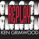 Replay (       UNABRIDGED) by Ken Grimwood Narrated by William Dufris