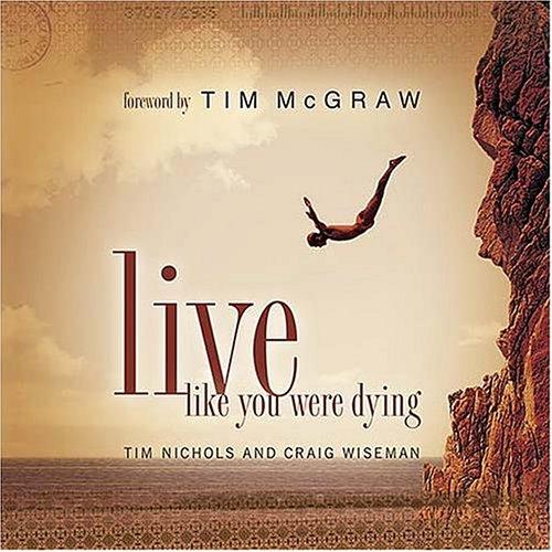 Live Like You Were Dying, Nichols, Tim; Wiseman, Craig