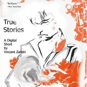 True Stories: A Digital Short | [Vincent Zandri]