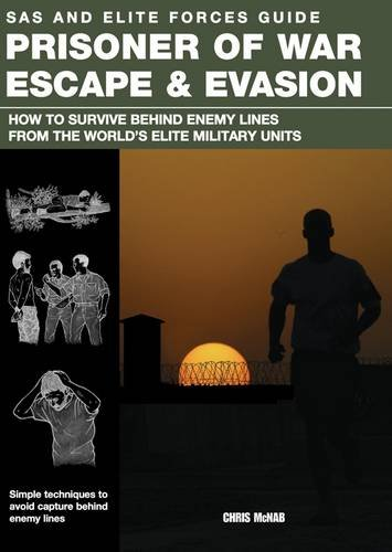 Prisoner of War Escape & Evasion: How to Survive Behind Enemy Lines from the World's Elite Military Units