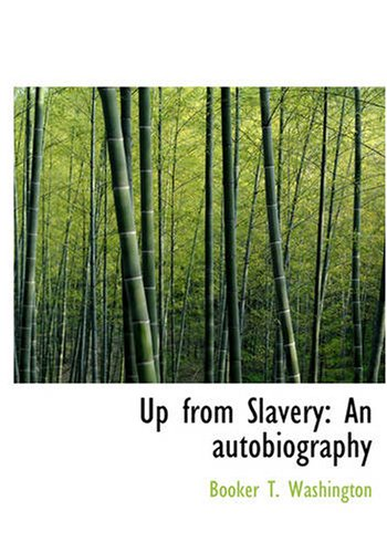 Up from Slavery: An autobiography: An Autobiography (Large Print Edition)
