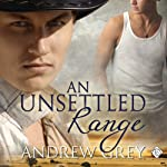 An Unsettled Range: Stories from the Range (Book 3) (       UNABRIDGED) by Andrew Grey Narrated by Jeff Gelder
