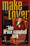 Make Love--the Bruce Campbell Way (031231261X) by Campbell, Bruce