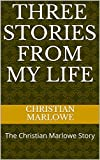 Three Stories from My Life: The Christian Marlowe Story