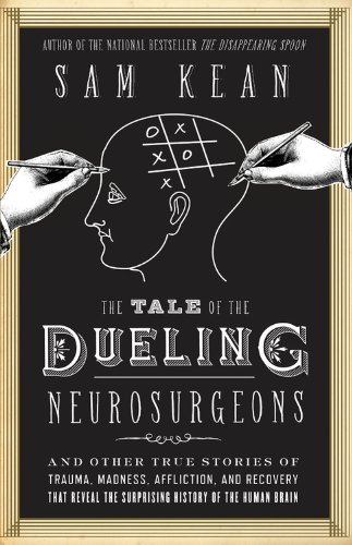 The Tale of the Dueling Neurosurgeons: The History of the Human Brain as Revealed by True Stories…